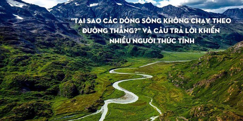 tai-sao-dong-song-khong-bao-gio-chay-theo-1-duong-thang