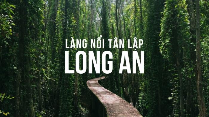 top-5-diem-du-lich-ban-nhat-dinh-phai-di-khi-den-long-an-lang noi tan lap